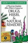 A Physician Explains Ellen White's Counsel on Drugs, Herbs, and Natural Remedies