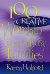 100 Creative Worship Ideas for Busy Families