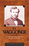 E. J. Waggoner: From the Physician of Good News to Agent of Division