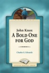 John Knox: A Bold One for God