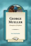 George Mueller: Champion of Orphans