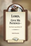 Lord, Give Me Patience--But Hurry up About It
