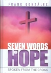 Seven Words of Hope: Spoken From the Cross