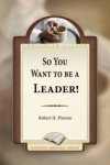 So You Want to Be a Leader!