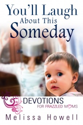 You'll Laugh About This Someday: Devotions for Frazzled Moms